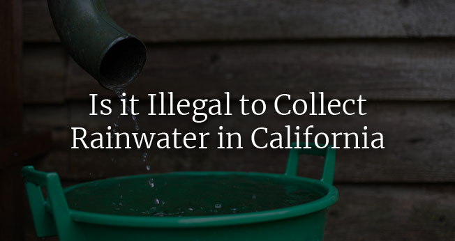 Is it illegal to collect rain water in California
