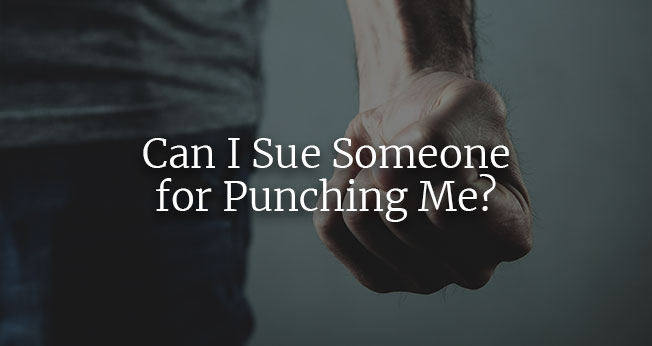 Can I Sue Someone For Punching Me? Call For a Free Consultation