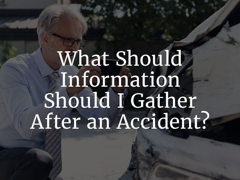 What information should I gather after an Accident?